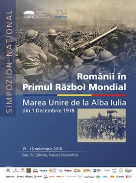 """Simpozionul științific """"Românii în Primul Război Mondial. Marea Unire de la 1918"""""""